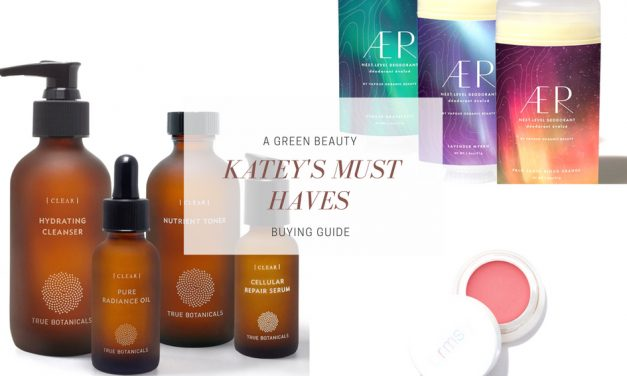 Katey's Must Haves | A Green Beauty Buying Guide